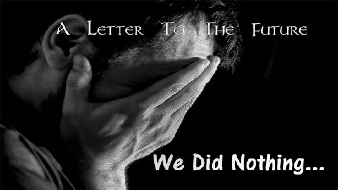 WE DID NOTHING - A Letter to our Future
