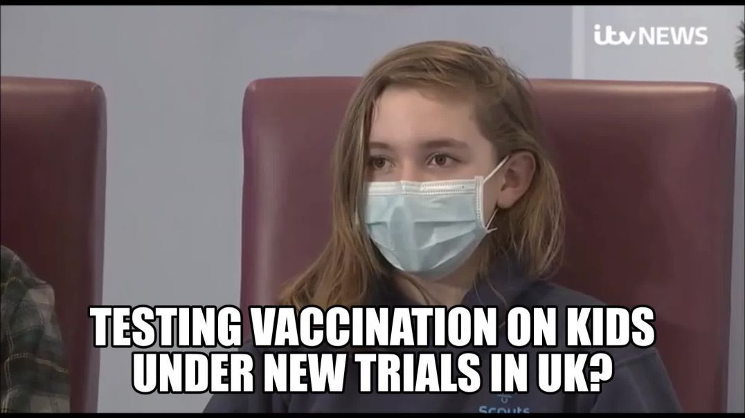 THEY ARE NOW VACCINATING KIDS IN UK UNDER TRIALS - I Thought Kids Could Not Catch IT?