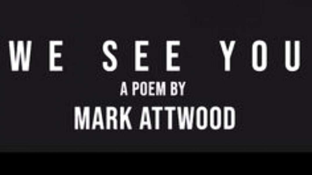 WE SEE YOU - A Poem by Mark Attwood