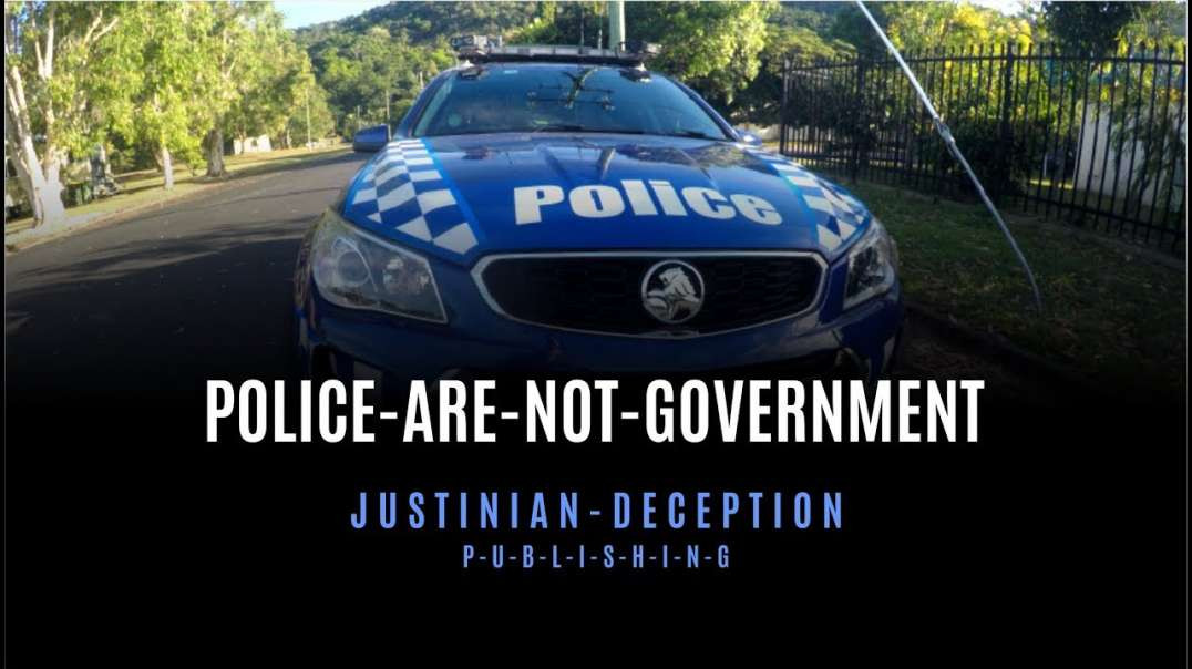 POLICE-ARE-NOT-GOVERNMENT by Justinian Deception