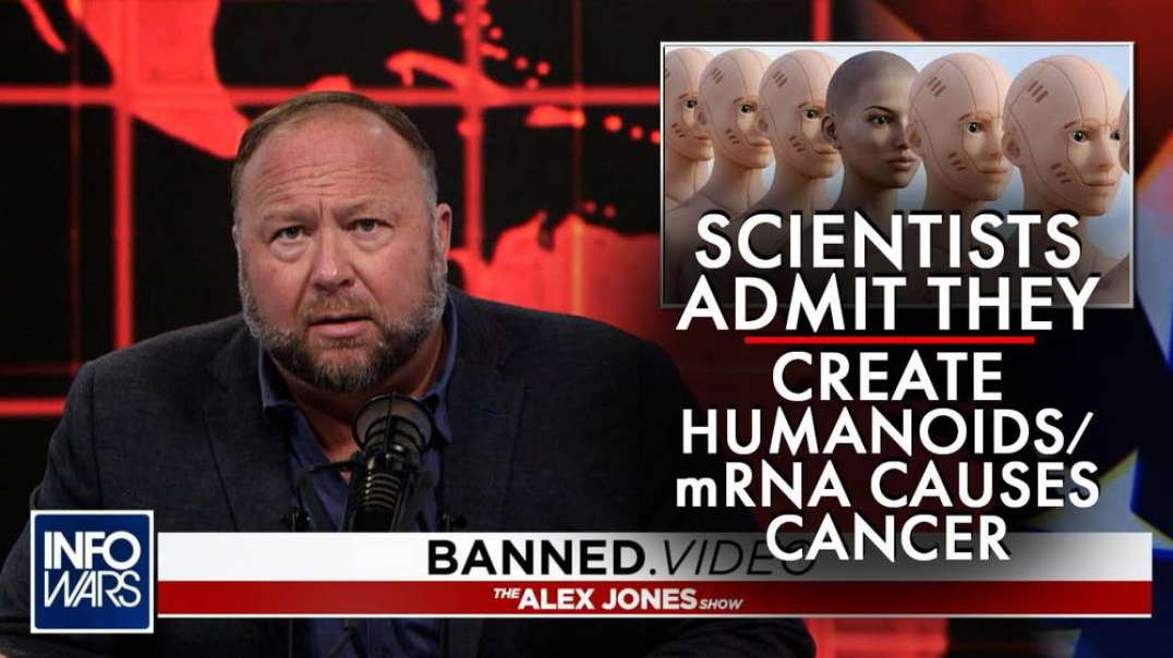 Scientists Admit They Create Humanoids / mRNA Causes Cancer