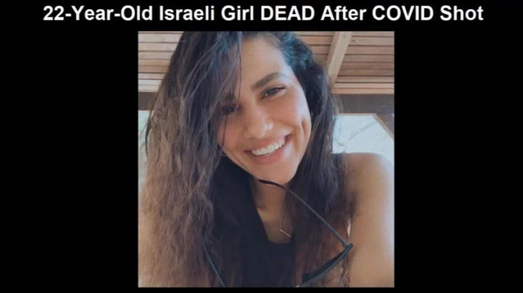 22 year old Israeli Woman Dead Two Weeks After Second Pfizer NWO Shot!