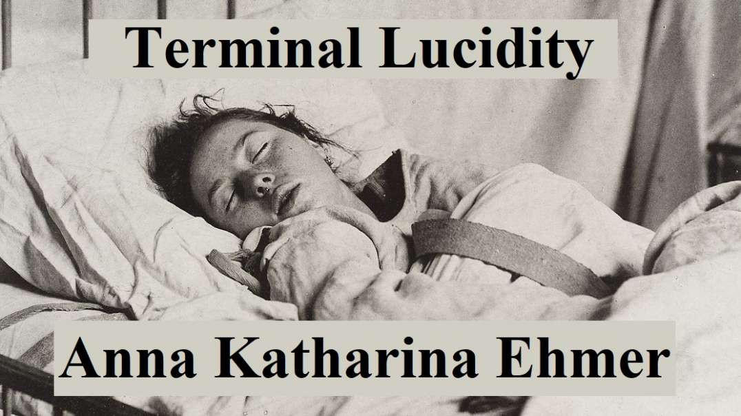 Terminal Lucidity. The case of Anna Katharina Ehmer (When The Spirit Takes Over).