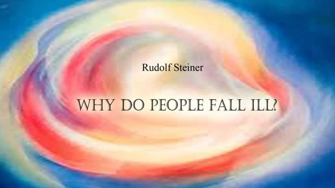 Rudolf Steiner | Why Do People Fall Ill