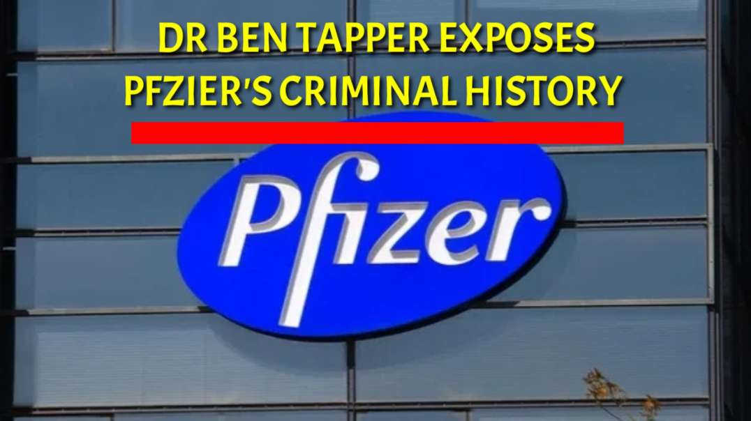 DR Ben Tapper EXPOSES PFZIER'S CRIMINAL history