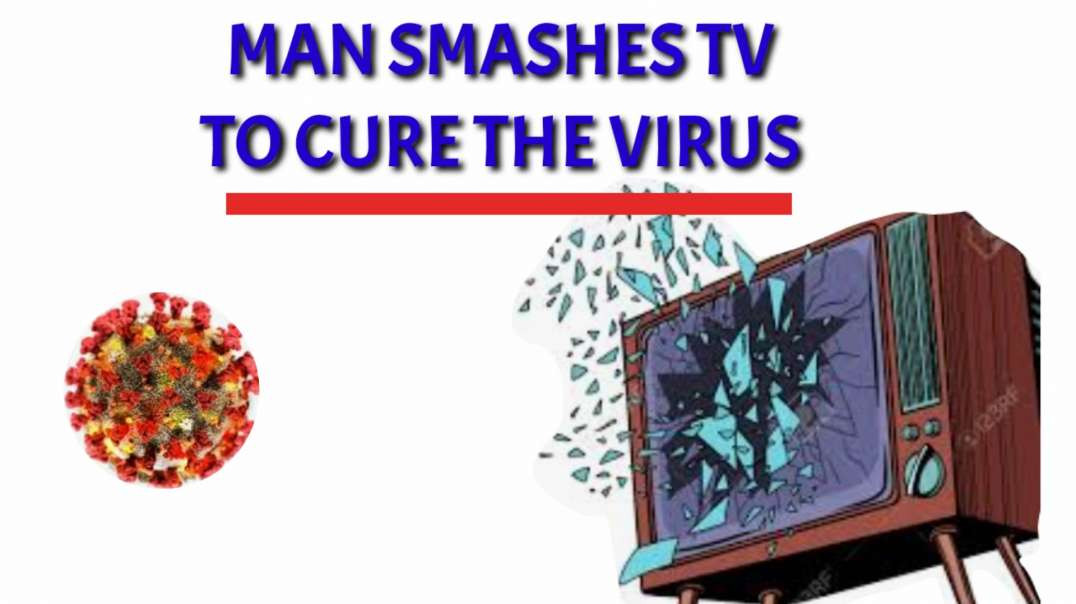Man SMASHES TV to cure virus