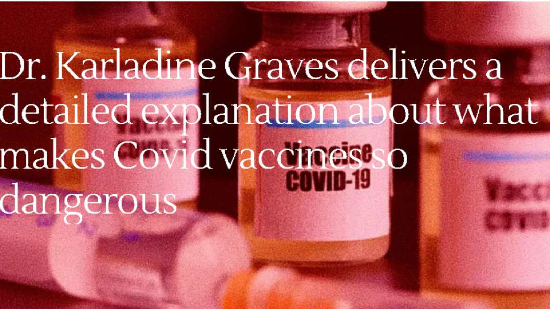 Dr. Karladine Graves Explains What Makes Covid Vaccines So Dangerous