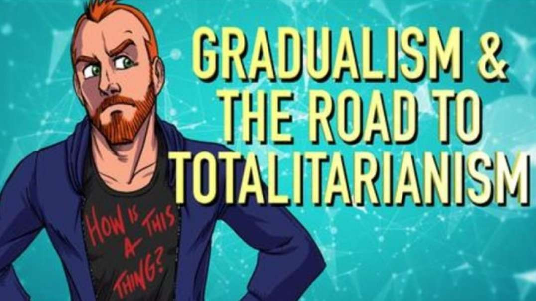 GRADUALISM & THE ROAD TO TOTALITARIANISM