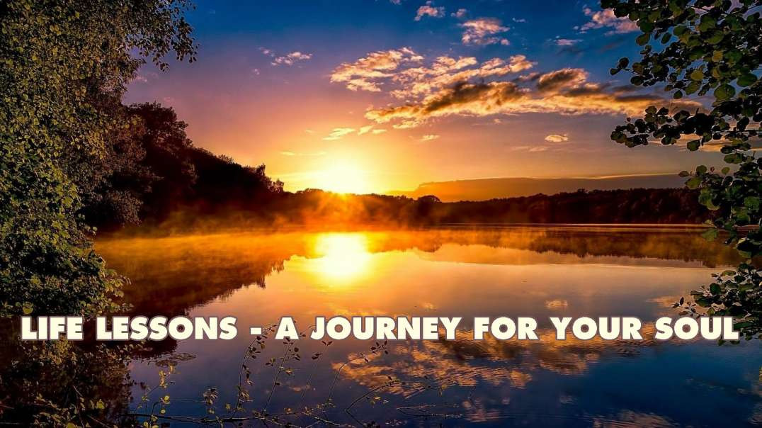 Life Lessons - A Journey For Your Soul.