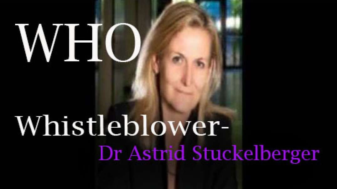 WHO- WHISTLEBLOWER DR ASTRID STUCKELBERGER, DECLARES THE COVID VACCINES ARE CREATING AN EPIDEMIC !!!