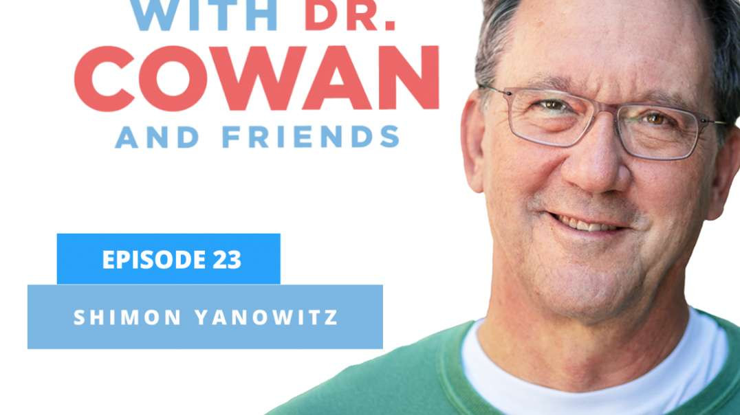 Conversations with Dr. Cowan & Friends| Ep 23: Shimon Yanowitz