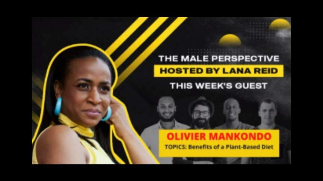 Benefits of a Plant-Based Diet __The Male Perspective_ hosted by Lana Reid_ guest Olivier Mankondo