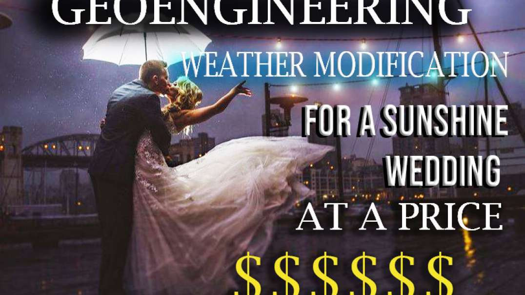 GEOENGINEERING- WEATHER MODIFICATION FOR A SUNSHINE WEDDING AT A PRICE $$$$$$