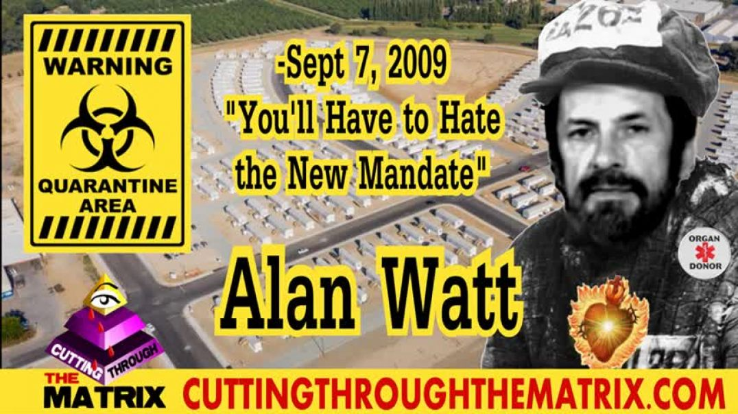 "ALAN WATT ~CUTTING THROUGH THE MATRIX~ ""YOU HAVE TO HATE THE NEW MANDATE"" -SEPT. 7, 2009"