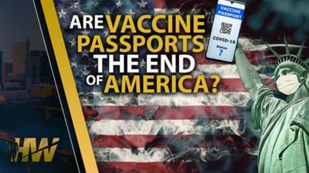 ARE VACCINE PASSPORTS THE END OF AMERICA...& THE REST OF THE WORLD?