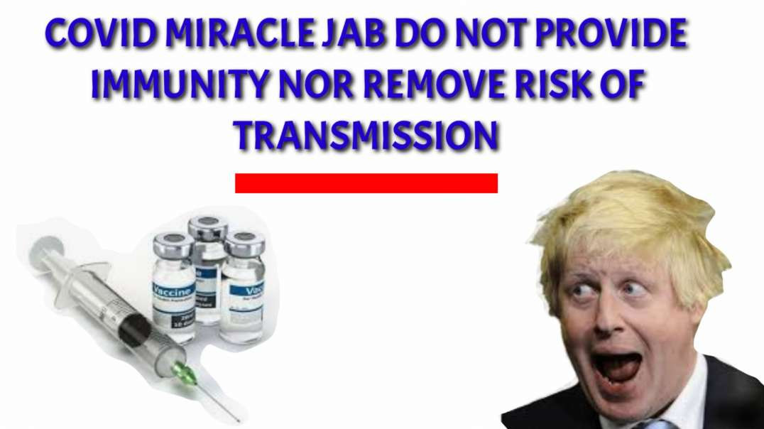 COVID miracle jab DO NOT provide immunity nor remove RISK OF TRANSMISSION